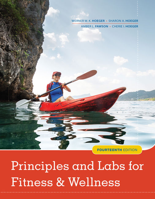 Test Bank for Principles and Labs for Fitness and Wellness, 14th Edition By Werner W.K. Hoeger, Sharon A. Hoeger, Amber L. Fawson, Cherie I. Hoeger, ISBN-10: 1337112860, ISBN-13: 9781337112864
