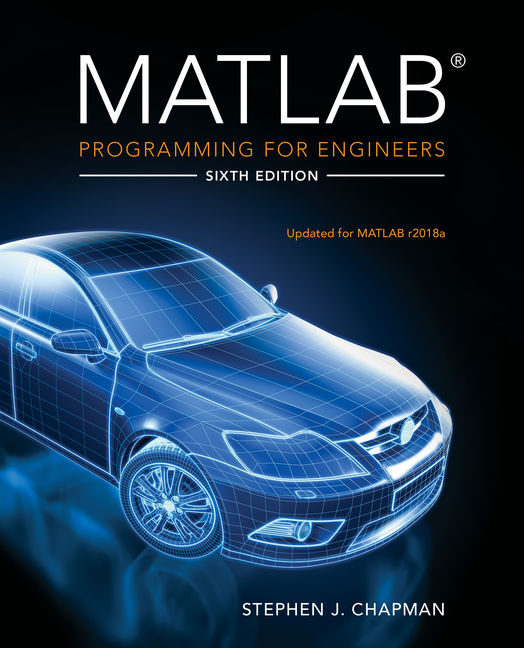 Solution Manual for MATLAB Programming for Engineers, 6th Edition By Stephen J. Chapman, ISBN-10: 0357127056, ISBN-13: 9780357127056
