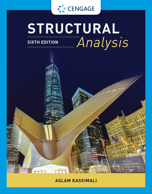 Test Bank for Structural Analysis, 6th Edition By Aslam Kassimali, ISBN-10: 0357372646, ISBN-13: 9780357372647