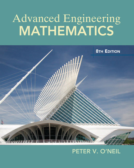 Test Bank for Advanced Engineering Mathematics, 8th Edition By Peter V. O'Neil, ISBN-10: 1337536563, ISBN-13: 9781337536561