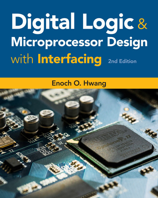 Test Bank for Digital Logic and Microprocessor Design with Interfacing, 2nd Edition By Enoch O. Hwang, ISBN-10: 1337633526, ISBN-13: 9781337633529