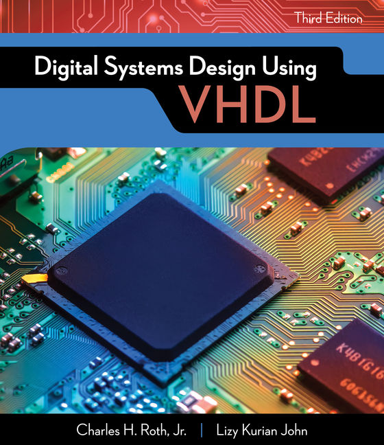 Solution Manual for Digital Systems Design Using VHDL, 3rd Edition By Charles H. Roth, Jr., Lizy Kurian John, ISBN-10: 1337641863, ISBN-13: 9781337641869