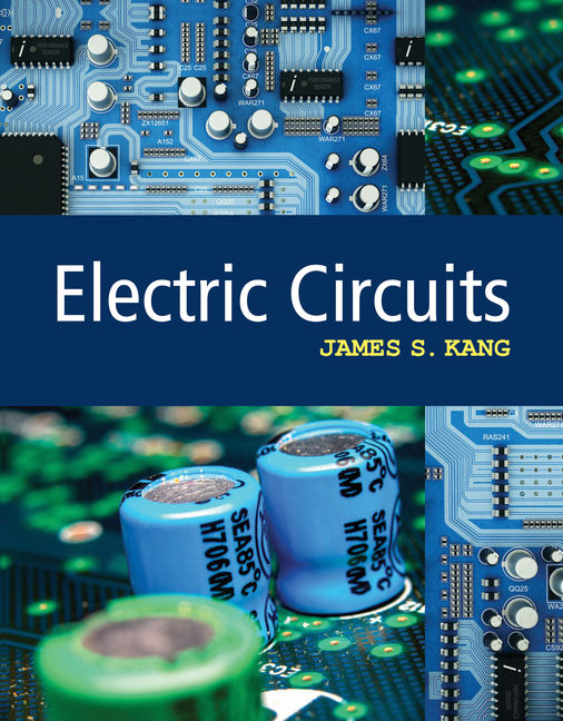 Test Bank for Electric Circuits, 1st Edition By Dr. James S. Kang, ISBN-10: 130563795X, ISBN-13: 9781305637955