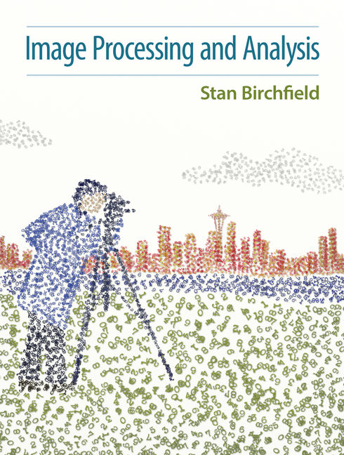 Solution Manual for Image Processing and Analysis, 1st Edition By Stan Birchfield, ISBN-10: 1337535214, ISBN-13: 9781337535212