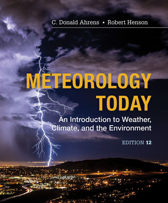 Solution Manual for Meteorology Today: An Introduction to Weather, Climate and the Environment, 12th Edition By C. Donald Ahrens, Robert Henson, ISBN-10: 1337616710, ISBN-13: 9781337616713
