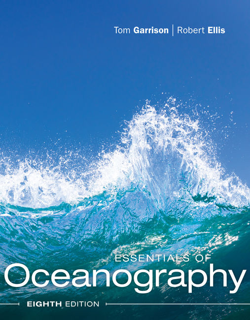 Test Bank for Essentials of Oceanography, 8th Edition By Tom S. Garrison, Robert Ellis, ISBN-10: 1337112755, ISBN-13: 9781337112758
