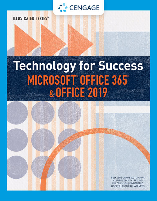 Test Bank for Technology for Success and Illustrated Series™ Microsoft® Office 365® & Office 2019, 1st Edition By David Beskeen, Ralph Hooper, Lisa Ruffolo, Lynn Wermers, Jennifer T. Campbell, Mark Ciampa, Barbara Clemens, Carol M. Cram, Jennifer Duffy, Steven M. Freund, Lisa Friedrichsen, Mark Frydenberg, ISBN-10: 0357026241, ISBN-13: 9780357026243