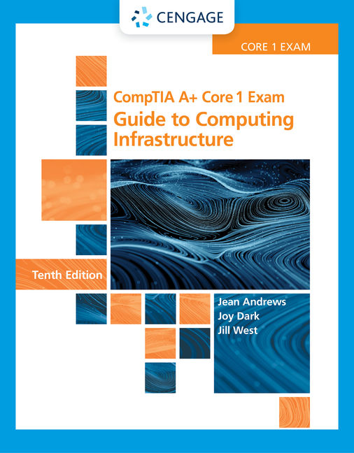 Test Bank for CompTIA A+ Core 1 Exam: Guide to Computing Infrastructure, 10th Edition By Jean Andrews, Joy Dark, Jill West, ISBN-10: 0357108396, ISBN-13: 9780357108390