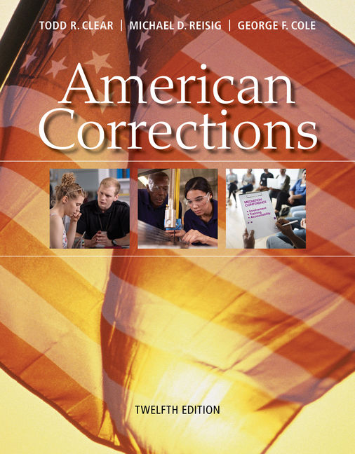 Test Bank For American Corrections, 12th Edition By Todd R. Clear, Michael D. Reisig, George F. Cole, ISBN-10: 1337557676, ISBN-13: 9781337557672