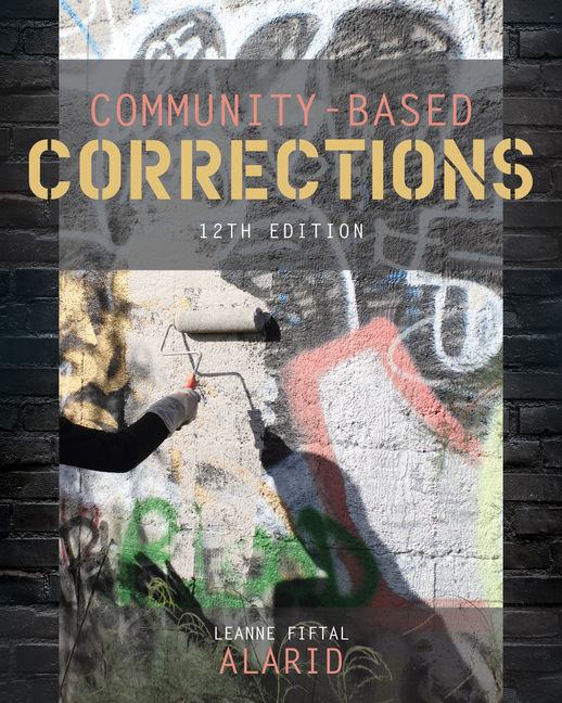 Test Bank For Community-Based Corrections, 12th Edition By Leanne Fiftal Alarid, ISBN-10: 1337687391, ISBN-13: 9781337687393