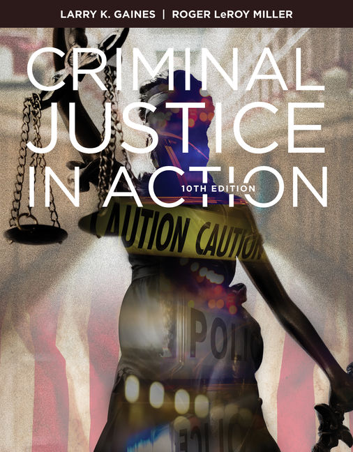 Test Bank For Criminal Justice in Action, 10th Edition By Larry K. Gaines, Roger LeRoy Miller, ISBN-10: 0357047079, ISBN-13: 9780357047071