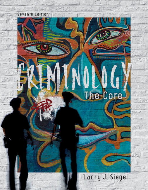 Test Bank For Criminology: The Core, 7th Edition By Larry J. Siegel, ISBN-10: 1337557730, ISBN-13: 9781337557733
