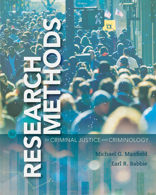Test Bank Research Methods for Criminal Justice and Criminology, 8th Edition By Michael G. Maxfield,Earl R. Babbie, ISBN-10: 1337092320, ISBN-13: 9781337092326