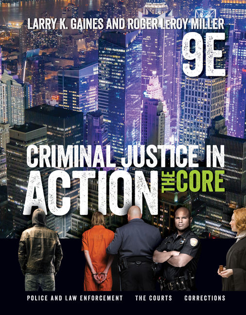 Test Bank For Criminal Justice in Action: The Core, 9th Edition By Larry K. Gaines, Roger LeRoy Miller, ISBN-10: 0357032888, ISBN-13: 9780357032886