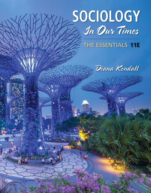 Test Bank For Sociology in Our Times: The Essentials, 11th Edition By Diana Kendall, ISBN-10: 1337570427, ISBN-13: 9781337570428