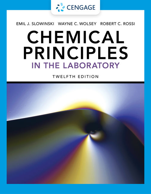 Test Bank For Chemical Principles in the Laboratory, 12th Edition By Emil J. Slowinski, Wayne C. Wolsey, Robert C. Rossi, ISBN-10: 0357364589 ISBN-13: 9780357364581
