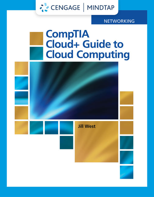 Solution Manual For CompTIA Cloud+ Guide to Cloud Computing, 1st Edition By Jill West, ISBN-10: 0357114256 ,ISBN-13: 9780357114254
