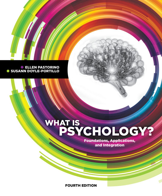 Test Bank For What is Psychology?: Foundations, Applications, and Integration, 4th Edition By Ellen E. Pastorino, Susann M. Doyle-Portillo, ISBN: 9781337701891