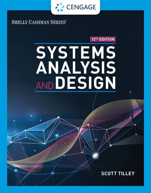 Test Bank for Systems Analysis and Design, 12th Edition By Scott Tilley, ISBN-10: 0357117832, ISBN-13: 9780357117835
